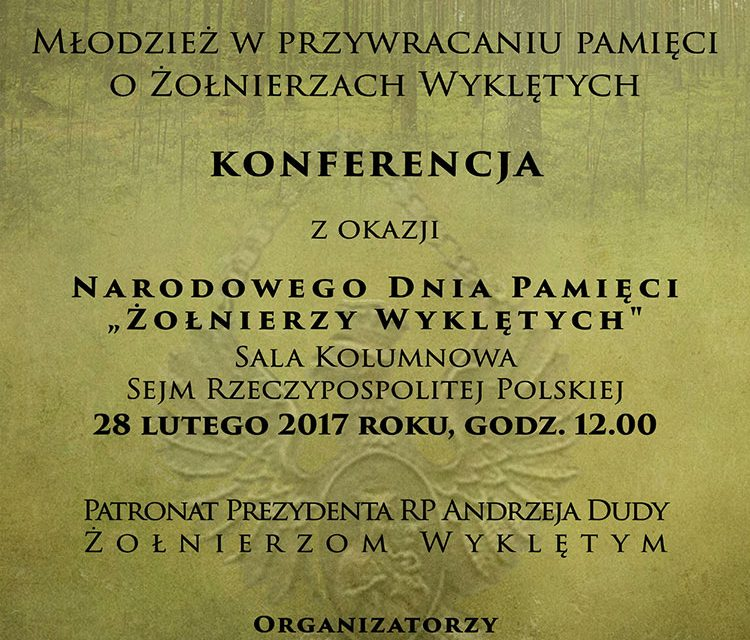 """Konferencja """"Podziemna Armia powraca. Młodzież wprzywracaniu pamięci oŻołnierzach Wyklętych""""  – 28 lutego 2017r."""